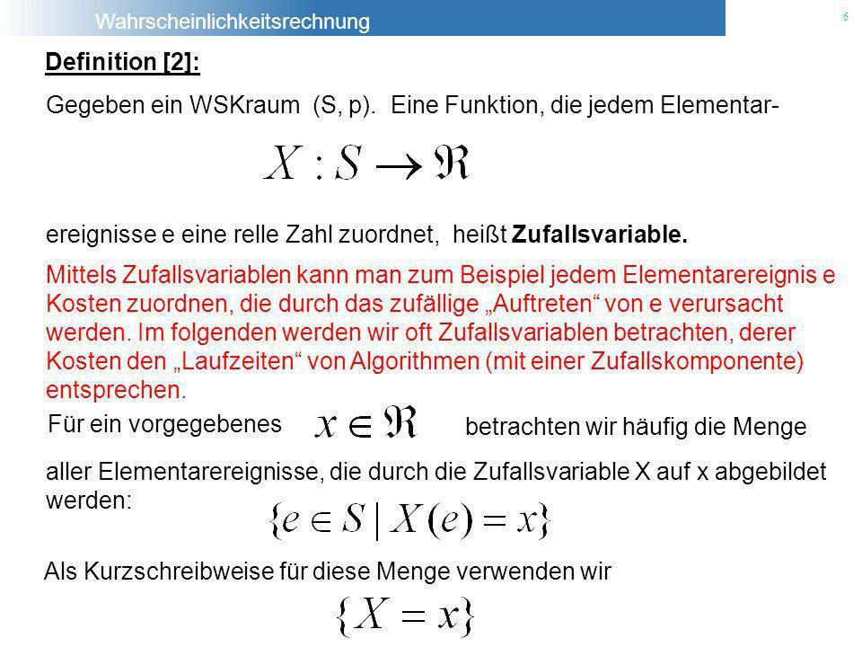 Definition [2]: ereignisse e eine relle Zahl zuordnet, heißt Zufallsvariable. Gegeben ein WSKraum (S, p). Eine Funktion, die jedem Elementar-